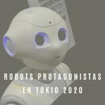 Robots serán protagonistas en TokIo 2020. Van tus noticias del 25 de marzo.