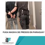 Paraguay es noticia mundial por fuga inaudita de reos. Escuchá las noticias.