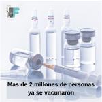 Más de 2 millones de personas ya fueron vacunadas.
