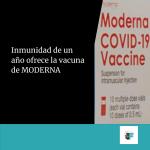Vacuna de Moderna asegura un año de inmunidad.