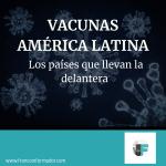¿Cuáles son los países más adelantados en vacunación en América Latina? ¿Y los rezagados? Enterate.