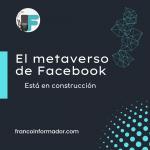 El metaverso de Facebook está en construcción.