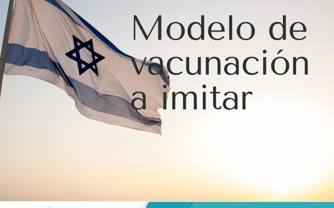 Israel y un modelo de vacunación a imitar.